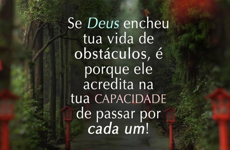 Se Deus encheu tua vida de obstaculo, e porque ele acredita na tua capacidade!