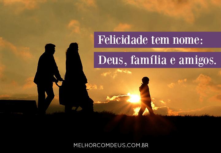 Felicidade Tem Nome Deus Familia E Amigos
