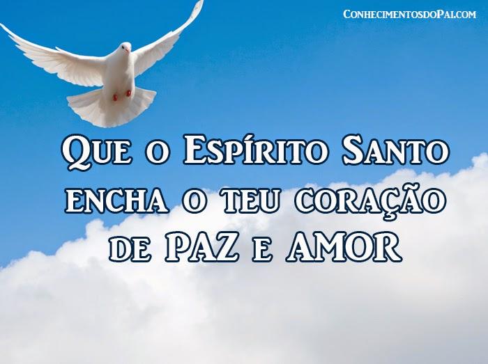 Que O Espirito Santo Encha O Teu Coraçao De Paz E Amor