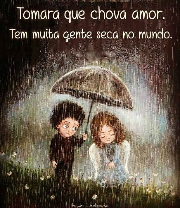 Tomara que chova amor!