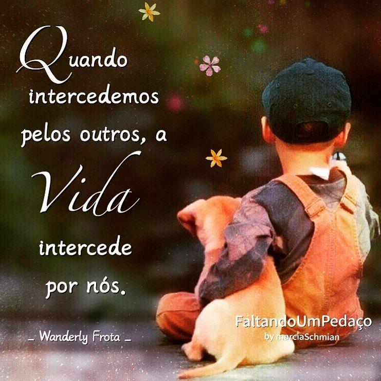 Quando intercedemos pelos outros, a vida intercede por nos!