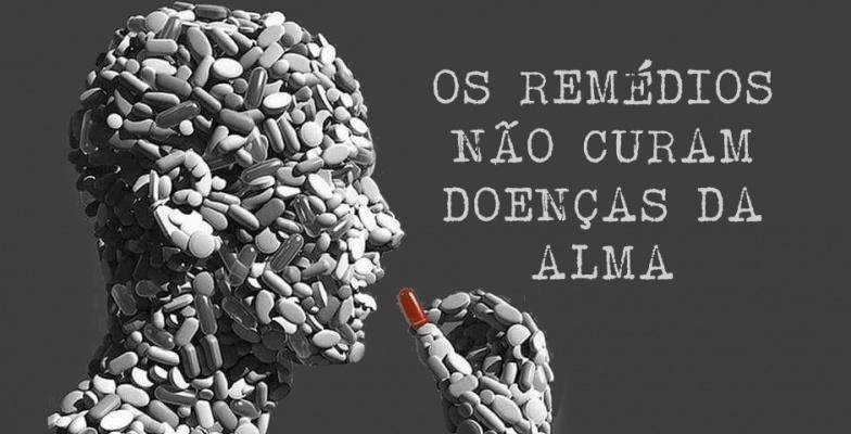 Os Remedios nao curam doenças da Alma!