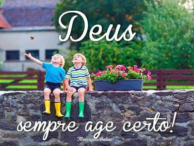Deus sempre age certo!