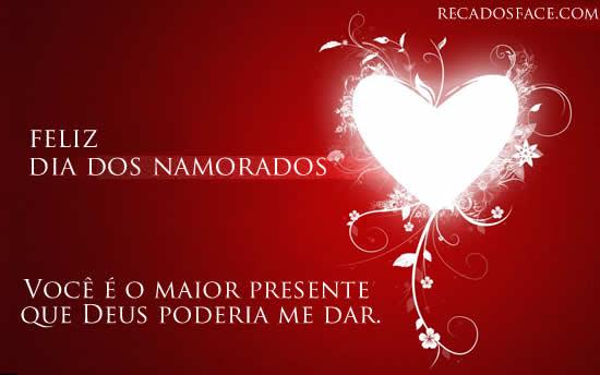 Feliz Dia dos Namorados Voce e o maior presente que Deus poderia me dar!