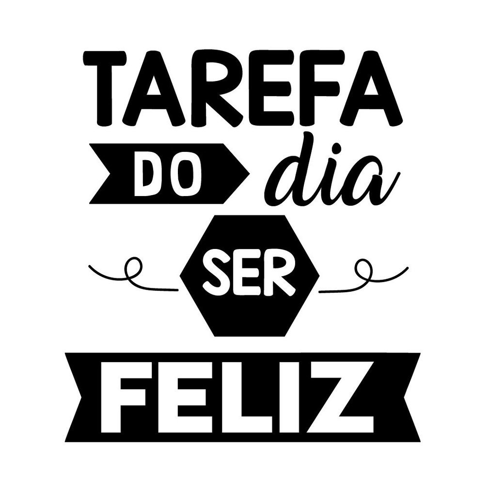 Tarefa do dia ser feliz!