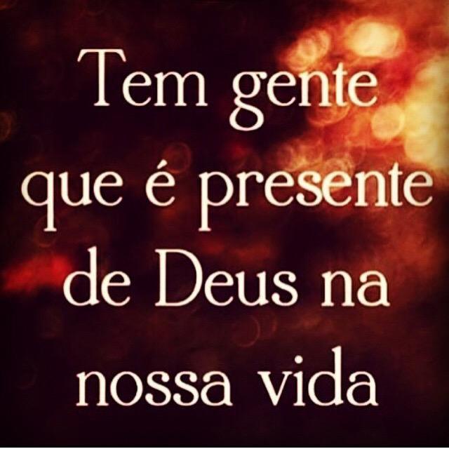 Tem gente que e presente de Deus na nossa vida!