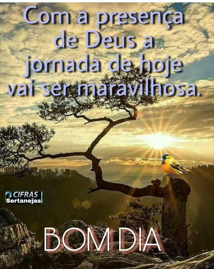 Com a presença de Deus a jornada de hoje vai ser maravilhosa. Bom Dia!