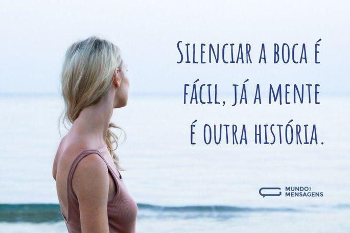 Silenciar a boca e facil, ja a mente e outra historia!