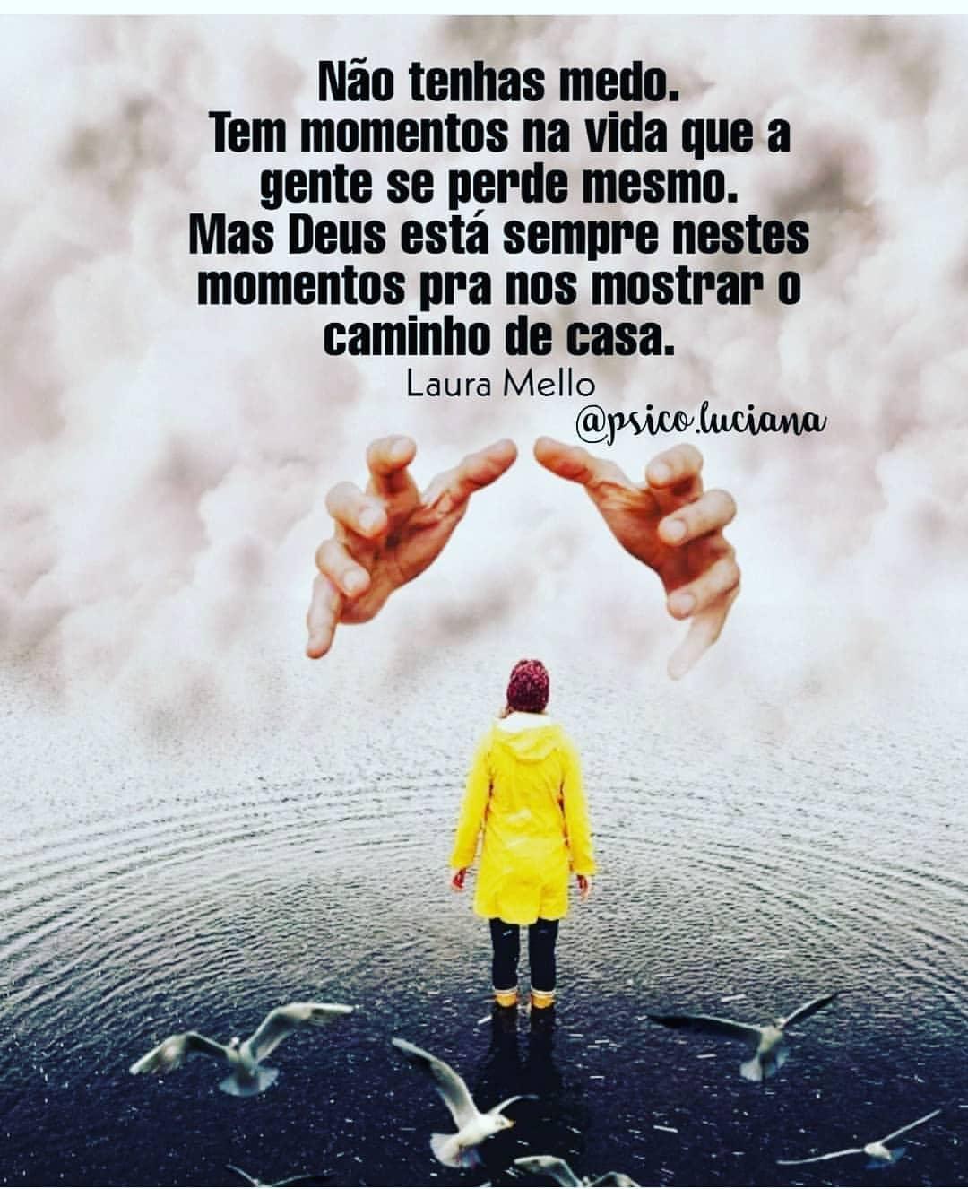 Nao tenhas medo. Tem momentos na vida que a gente se perde mesmos!
