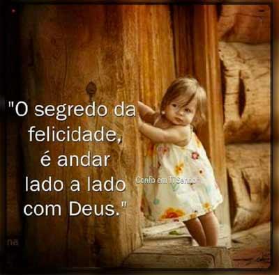 O segredo da felicidade, e andar lado a lado com Deus!