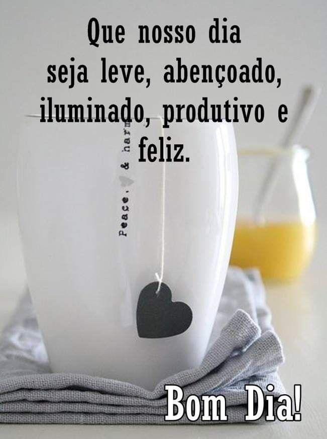 Que nosso dia seja leve, abençoado, iluminado, produtivo e feliz!
