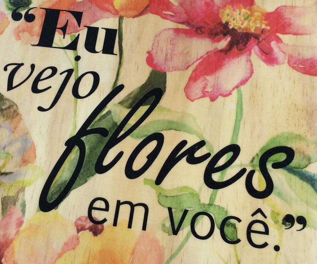 Eu vejo flores em voce!