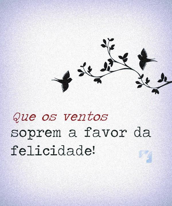 Que os ventos soprem a favor da felicidade!