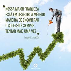 Nossa maior fraqueza está em desistir. A melhor maneira de encontrar o sucesso é sempre tentar mais  uma vez!