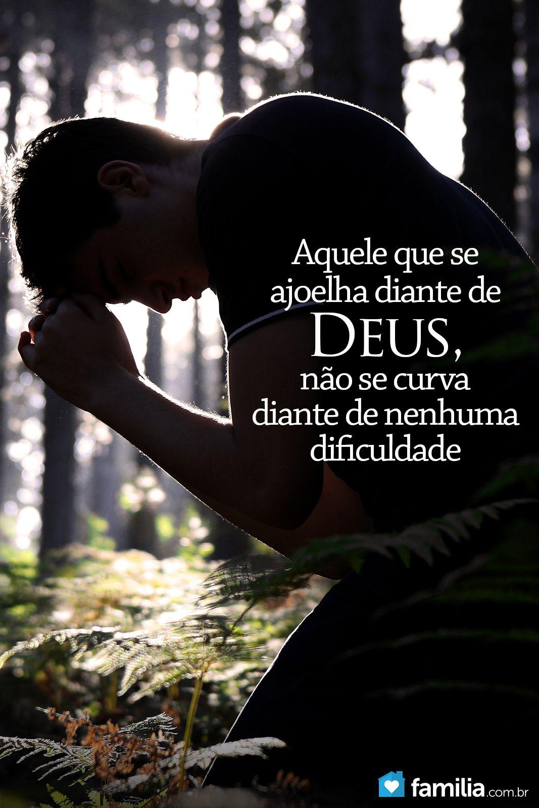 Aquele que se ajoelha diante de Deus, nao se curva diante de nenhuma dificuldade!