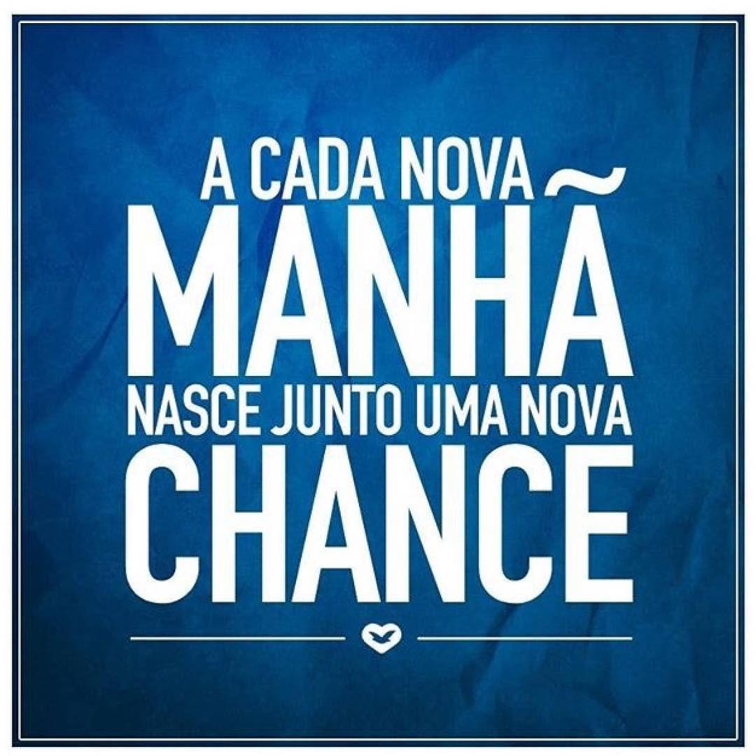 A cada nova manhã nasce junto uma nova chance!