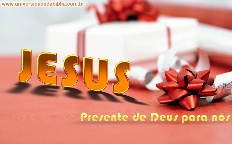 Jesus presente de Deus para nos!