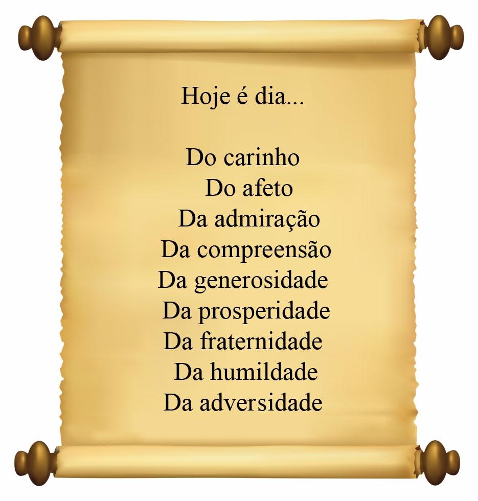 Hoje e dia… Do carinho, Do afeto, Da admiração, Da compreensão, Da generosidade, Da prosperidade, Da fraternidade.