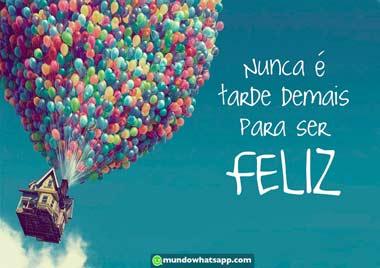 Nunca e tarde demais para ser feliz!