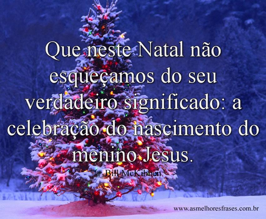 Que neste Natal não esqueçamos do seu verdadeiro significado: a celebração do nascimento do Menino Jesus!