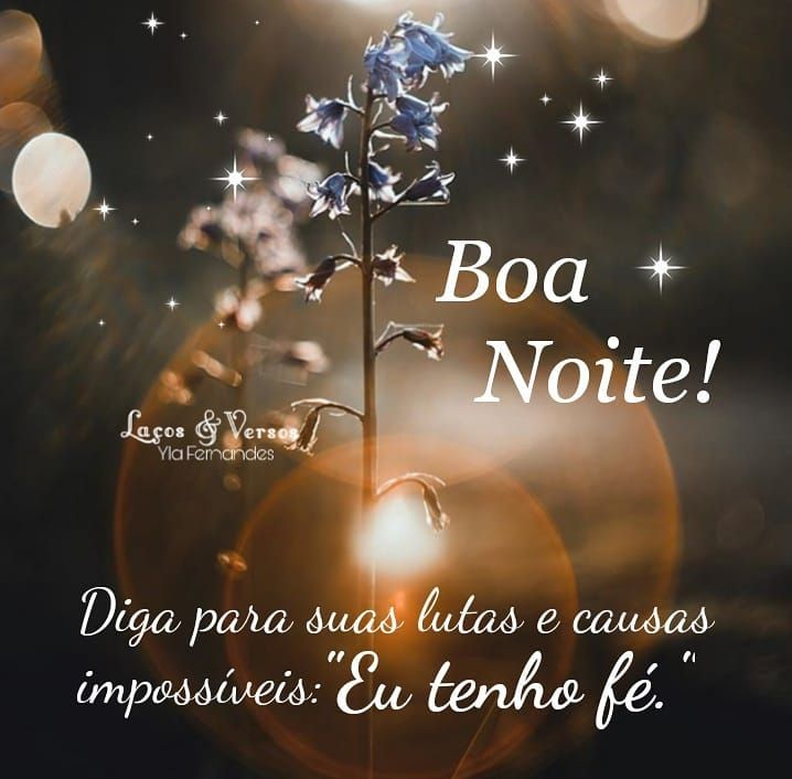 Boa  Noite! Diga suas lutas e causas impossível: Eu tenho fé.