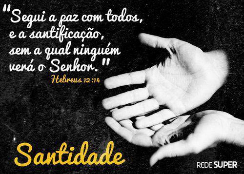 Segui a  paz com todos, e a santificação, sem a qual ninguém verá o Senhor.