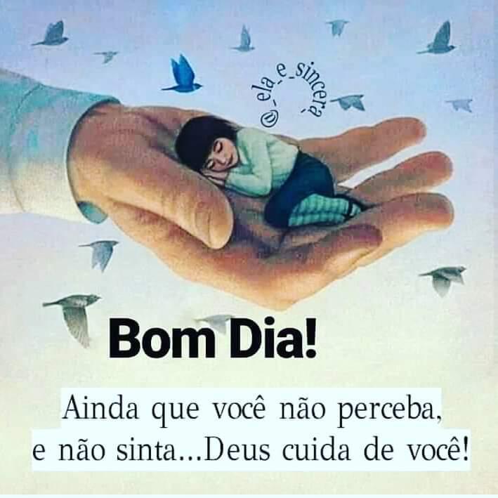 Bom Dia! Ainda que você não perceba, e não sinta…Deus cuida de você!