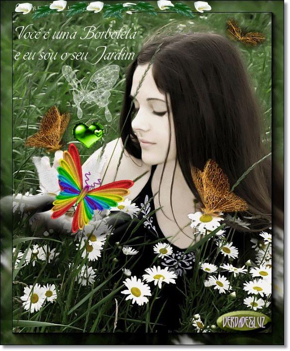 Você é uma borboleta e eu sou o seu jardim.