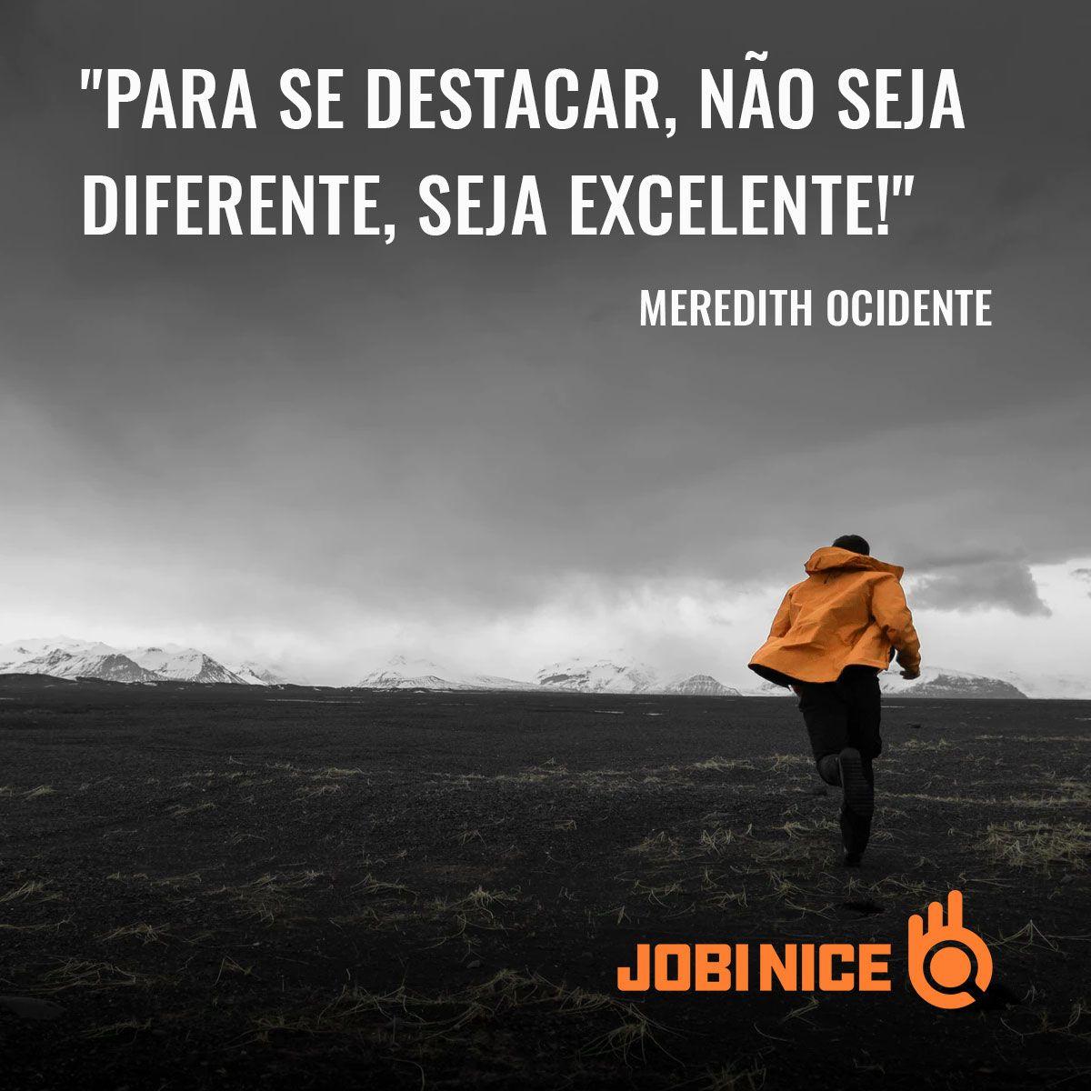 Para se destacar, não seja diferente, seja excelente!