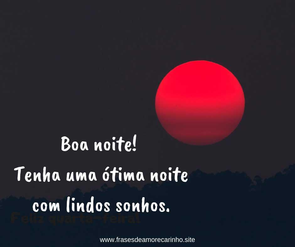 Boa  noite! Tenha uma ótima noite com lindos sonhos!