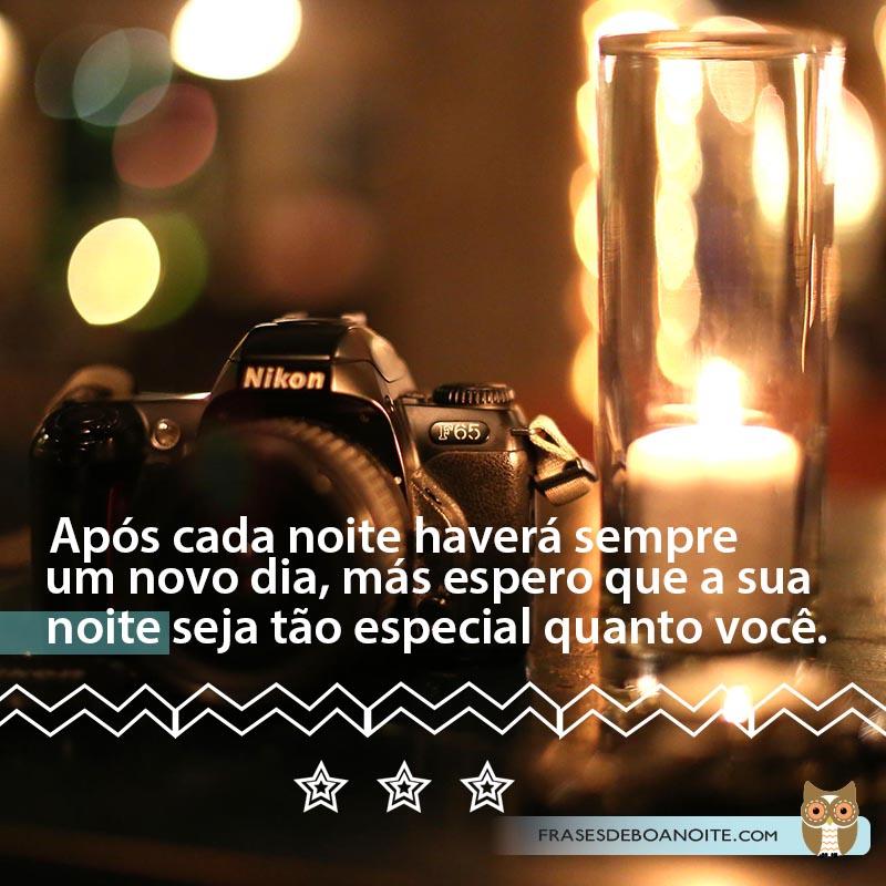 Após cada noite haverá sempre um novo dia, más espero que sua noite seja tão especial quanto você.