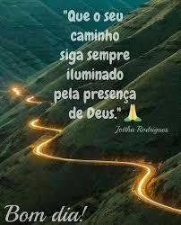 Que o seu caminho siga sempre iluminado pela presença Deus!