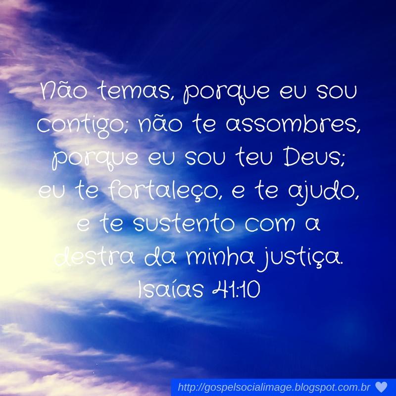 Não temas, porque eu sou contigo; não te assombres, porque eu sou teu Deus;