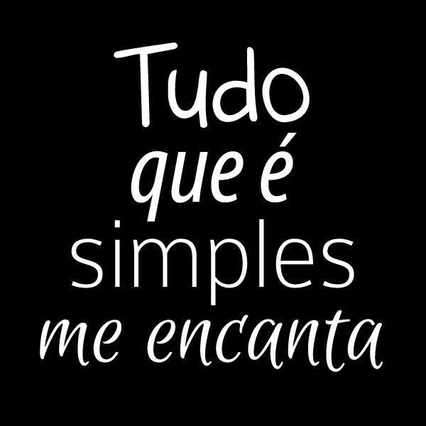 Tudo que é simples me encanta!