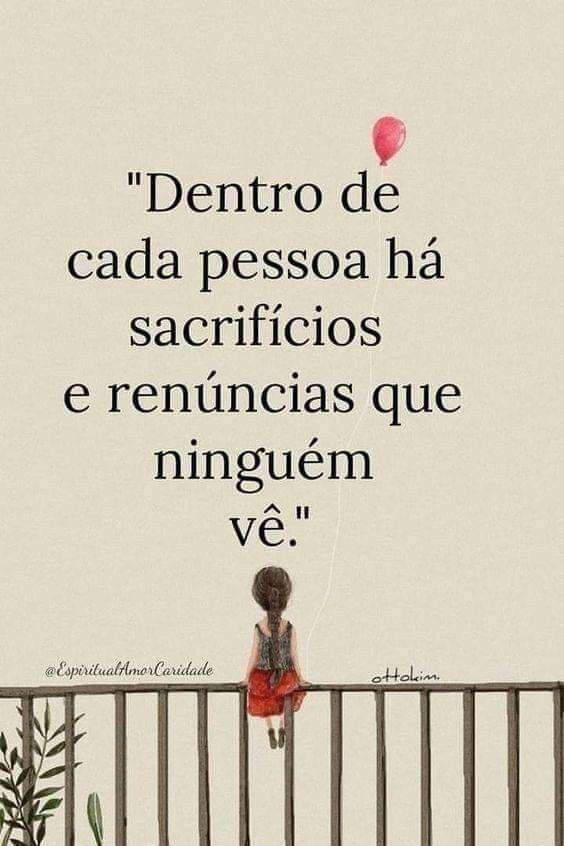 Dentro de cada pessoa há sacrifícios e renúncias que ninguém vê.