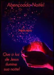 Abençoada Noite! Que a luz de Jesus ilumine sua noite!