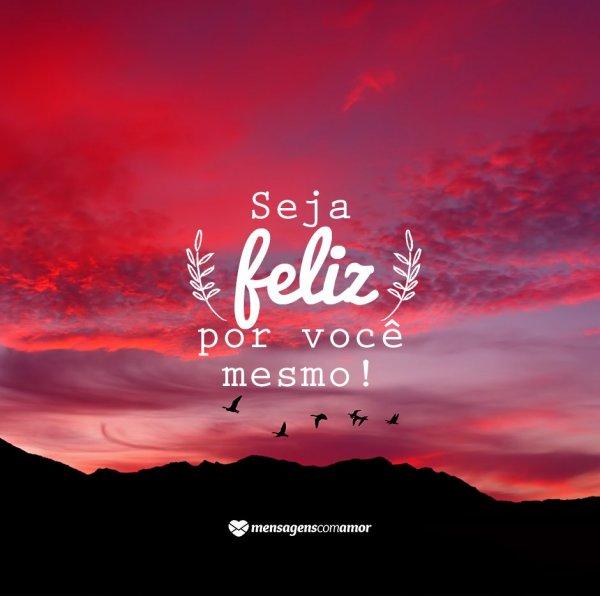 Seja feliz por você mesmo!