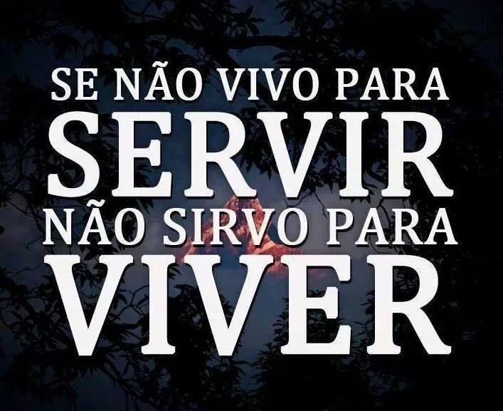 Se não vivo para servir não sirvo para viver