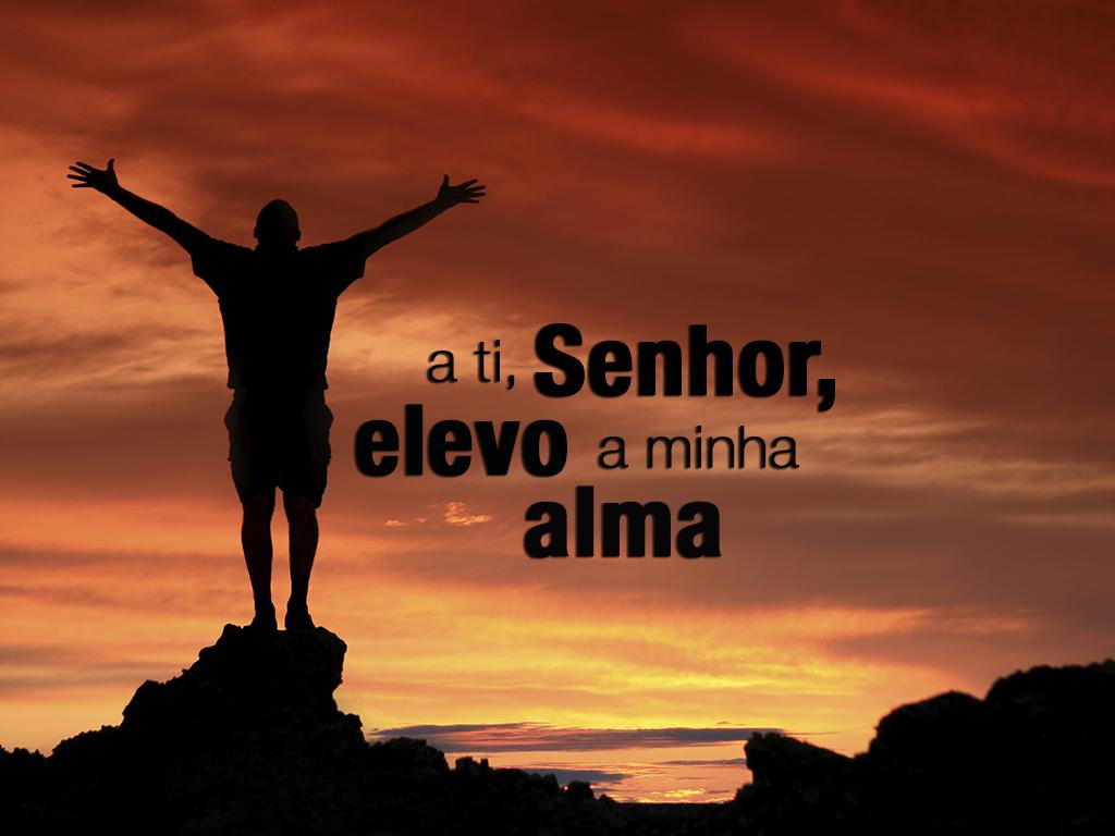 a ti, Senhor, elevo a minha alma