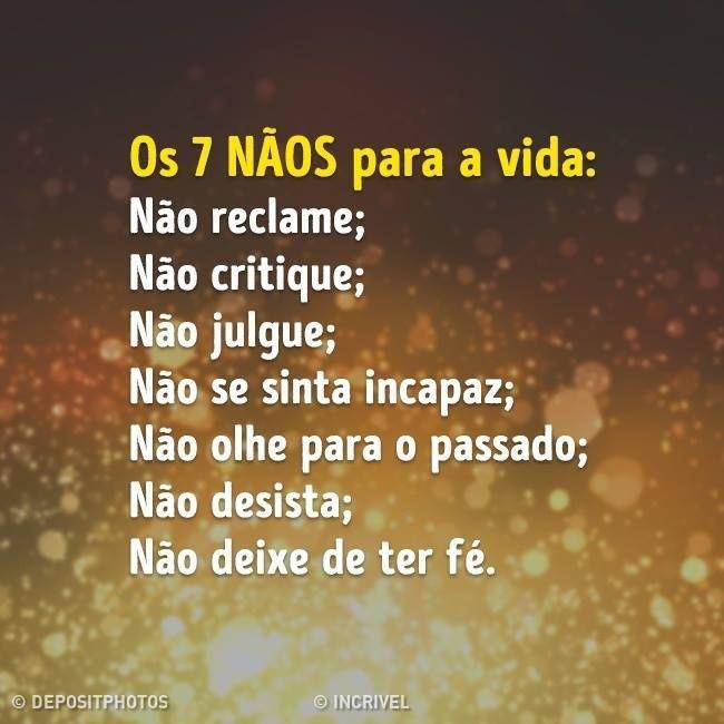 Os 7 Não para a vida: Não reclame; Não critique; Não julgue; Não se sinta incapaz; Não olhe para o passado; Não desista; Não deixe de ter Fé.
