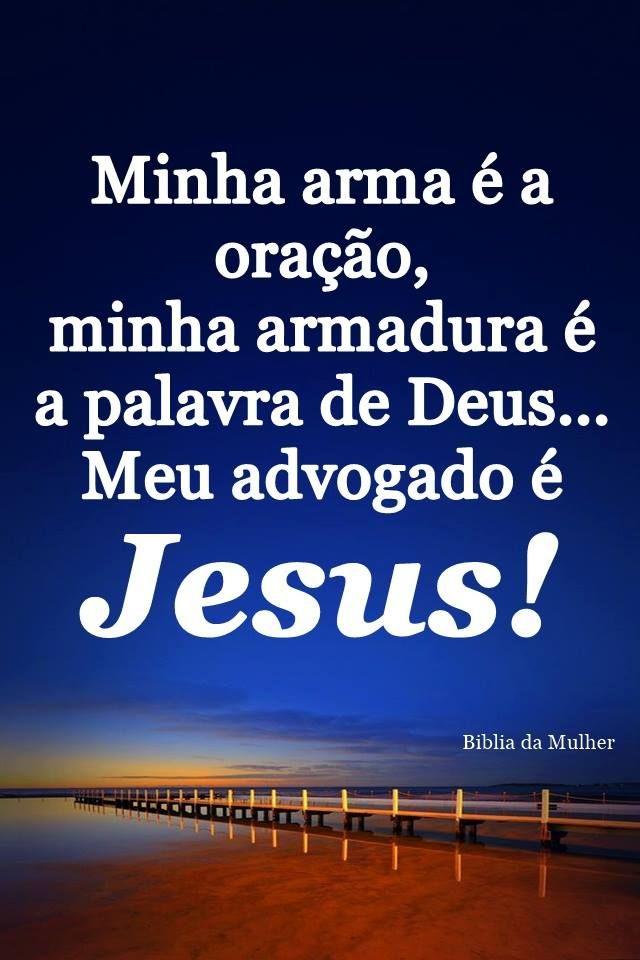 Minha arma é a oração, minha armadura é a palavra de Deus… Meu advogado é Jesus!
