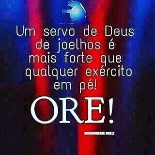 Um servo de Deus de joelho é mas forte que qualquer exército em pé!