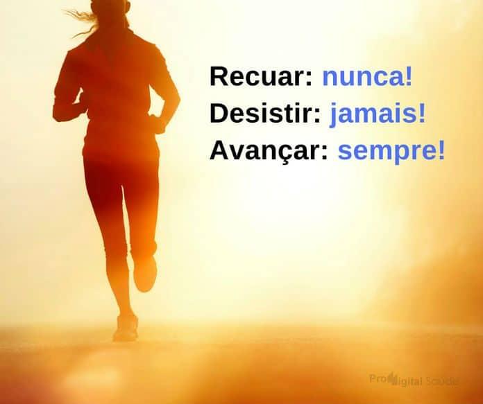 Recuar: Nunca! Desistir: Jamais! Avançar: sempre!