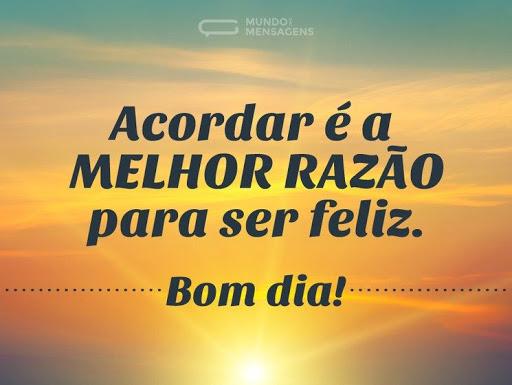 Acordar é a melhor razão para ser feliz! Bom Dia!
