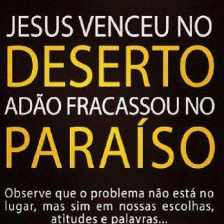 Jesus venceu no deserto Adão fracassou no paraíso Observe que o problema não está no lugar, mas em nossas escolhas, atitudes e palavras…