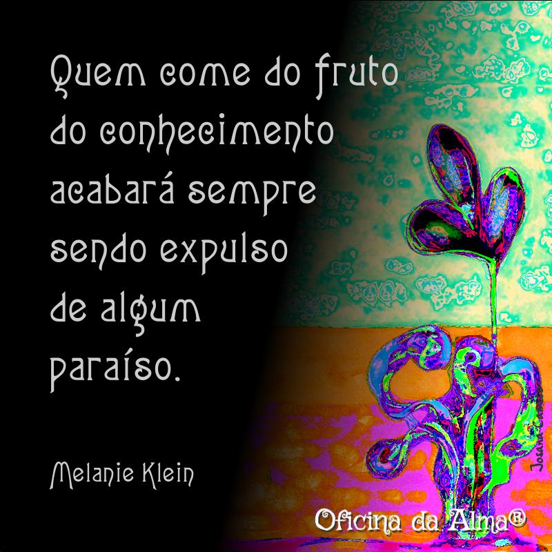 Quem come do fruto do conhecimento acabará sempre sendo expulso de algum paraíso.