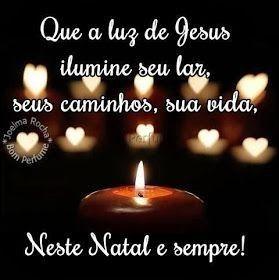 Que a luz de Jesus ilumine seu lar, seus caminhos, sua vida. Neste Natal e sempre!