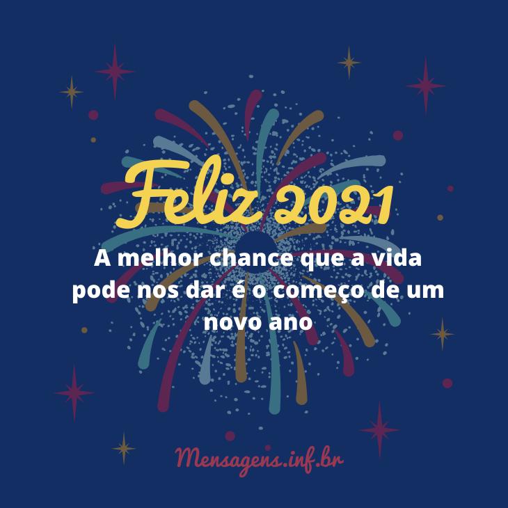 Feliz 2021 A melhor chance que a vida pode nos dar é o começo de um novo ano!