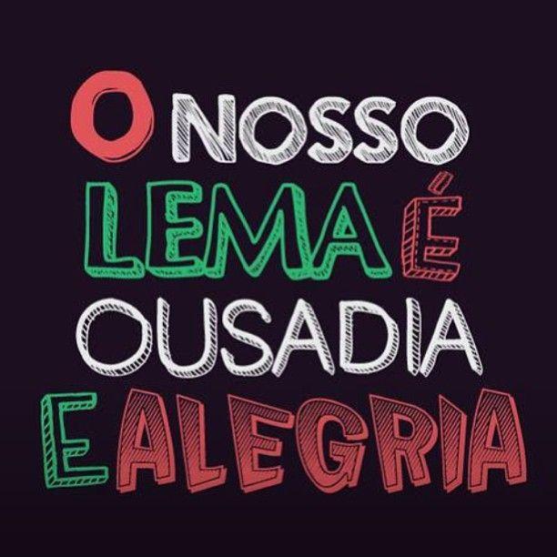 O nosso lema é Ousadia e Alegria!
