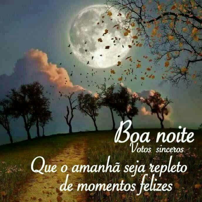 Boa Noite! Que o amanhã seja repleto de momentos felizes!